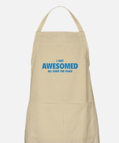 I Just Awesomed All Over The Place Apron
