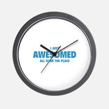 I Just Awesomed All Over The Place Wall Clock