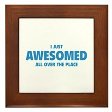 I Just Awesomed All Over The Place Framed Tile