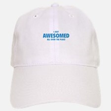 I Just Awesomed All Over The Place Baseball Baseball Cap