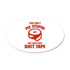 You can't fix stupid Oval Car Magnet