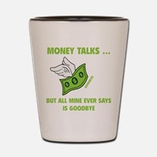 Money Talks Shot Glass