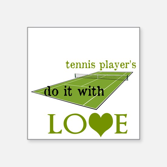 "TENNIS PLAYERS DO IT WITH LOVE Square Sticker 3"" x"