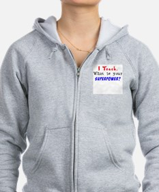I Teach. What is your superpower? Zip Hoodie
