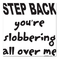 YOU'RE SLOBBERING Square Car Magnet 3