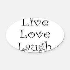 LIVE LOVE LAUGH Oval Car Magnet