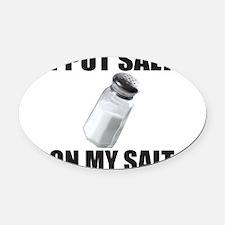 I PUT SALT ON MY SALT Oval Car Magnet