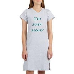 I'M JUST SAYIN' Women's Nightshirt