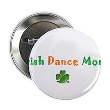 "Irish Dance Mom 2.25"" Button"