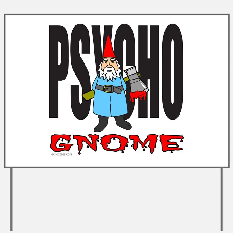 PSYCHO GNOME Yard Sign