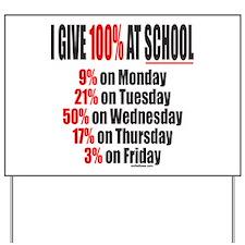 I GIVE 100% AT SCHOOL Yard Sign