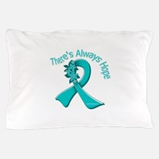 Ovarian Cancer There's Always Hope Pillow Case