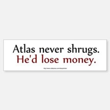 Atlas never shrugs Bumper Bumper Bumper Sticker