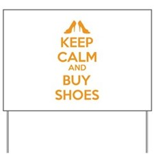 Keep calm and buy shoes Yard Sign