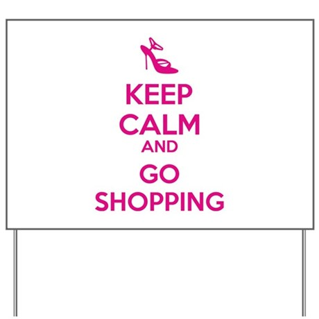 Keep calm and go shopping Yard Sign