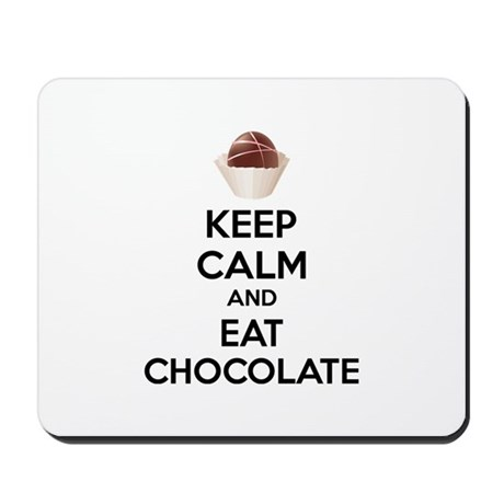 Keep calm and eat chocolate Mousepad