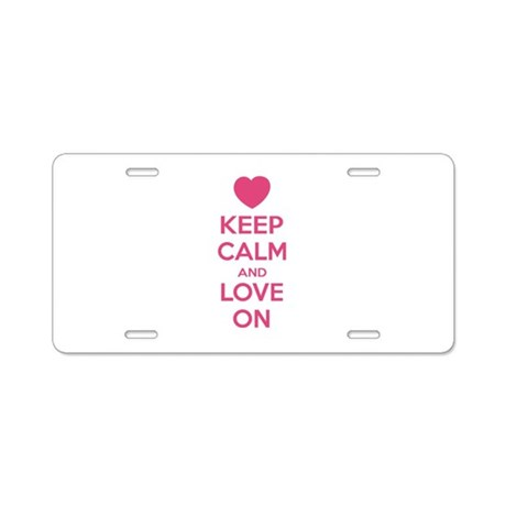 Keep calm and love on Aluminum License Plate