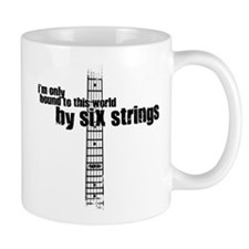 IM ONLY BOUND TO THIS WORLD BY 6 STRINGS Mug