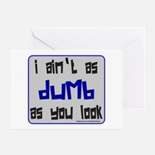 I AIN'T AS DUMB AS YOU LOOK Greeting Card