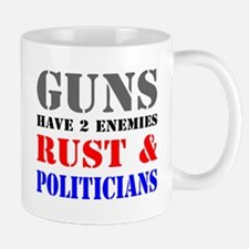 Guns have two enemies rust and politicians Mug