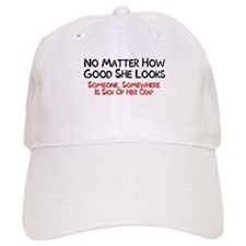 No matter how good she looks someone somewhere Baseball Cap