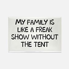 My family is like a freak show without the tent Re