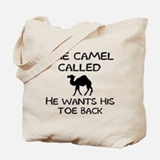 The camel called he wants his toe back Tote Bag