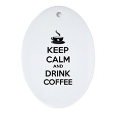 Keep calm and drink coffee Ornament (Oval)