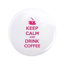 "Keep calm and drink coffee 3.5"" Button"