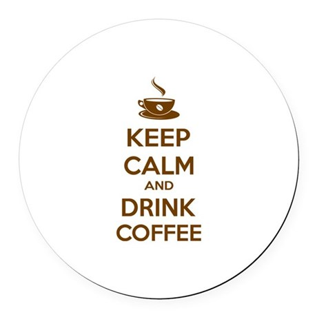 Keep calm and drink coffee Round Car Magnet