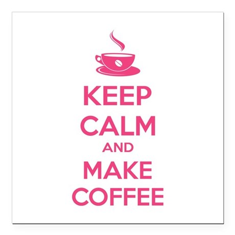 "Keep calm and make coffee Square Car Magnet 3"" x 3"