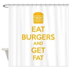 Eat burgers and get fat Shower Curtain