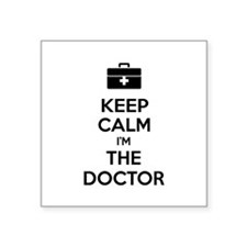 "Keep calm I'm the doctor Square Sticker 3"" x 3"""