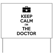 Keep calm I'm the doctor Yard Sign