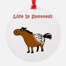 Appaloosa 2, Life Is Spotted! Ornament (Round)