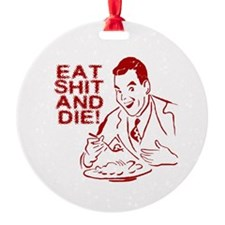 EAT SHIT AND DIE ANTI VALENTINES DAY Ornament (Rou