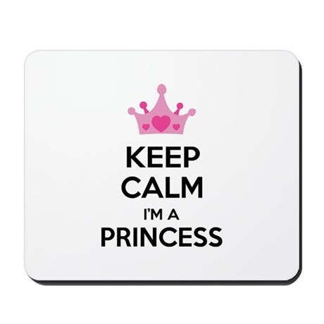 Keep calm I'm a princess Mousepad