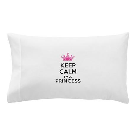 Keep calm I'm a princess Pillow Case