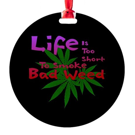Life and Bad Weed Ornament (Round)