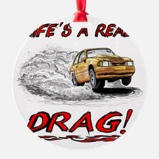 LIFE'S A REAL DRAG! Ornament (Round)