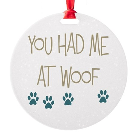 You Had Me at Woof Ornament (Round)