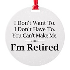I'm Retired Ornament (Round)