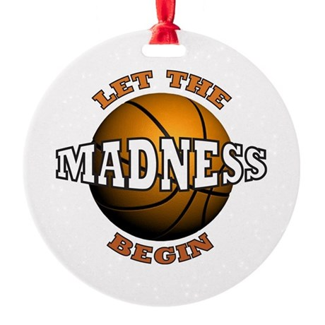 The Madness Begins Ornament (Round)