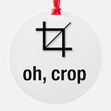 oh, crop Ornament (Round)
