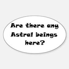 Are there any Astral beings here? Sticker (Oval)