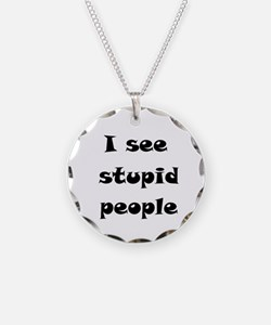 I See Stupid People Necklace