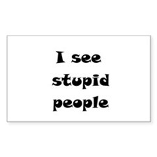 I See Stupid People Decal