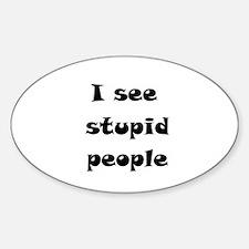 I See Stupid People Sticker (Oval)