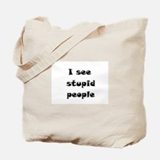 I See Stupid People Tote Bag