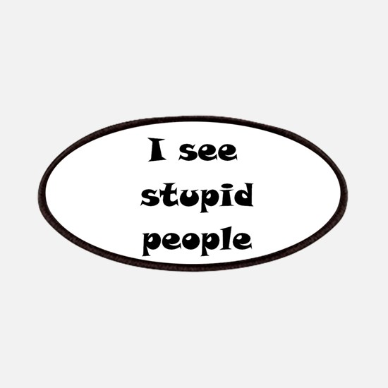 I See Stupid People Patches